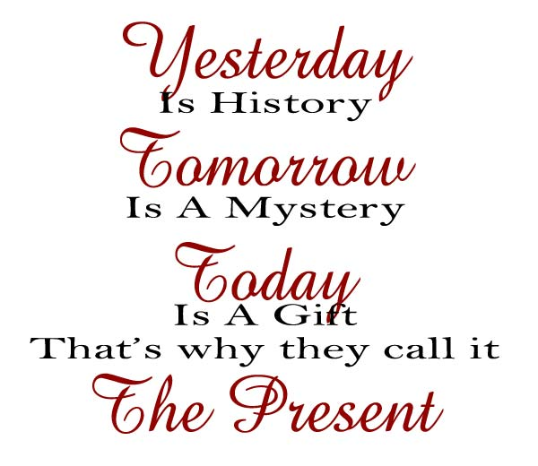 yesterday-is-history-tomorrow-is-a-mystery-today-is-a-gift-thats-why-they-cal-it-the-present
